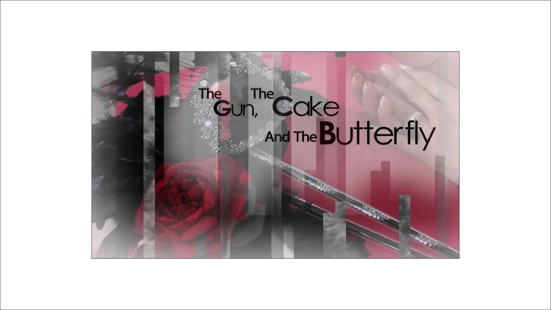 The Gun, The Cake And The Butterfly